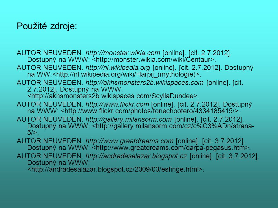Použité zdroje: AUTOR NEUVEDEN. http://monster.wikia.com [online]. [cit. 2.7.2012]. Dostupný na WWW: <http://monster.wikia.com/wiki/Centaur>.